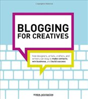 Blogging for Creatives : How Designers, Artists, Crafters and Writers Can Blog to Make Contacts - Houghton, Robin