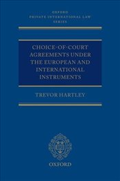 Choice-of-court Agreements under the European and International Instruments - Hartley, Trevor