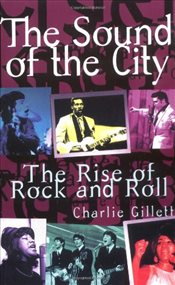 Sound of The City : The Rise of Rock and Roll - Gillett, Charlie