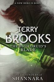 High Druids Blade : The Defenders of Shannara - Brooks, Terry