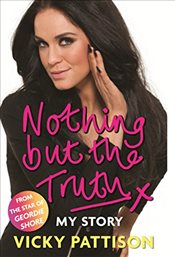 Nothing But the Truth : My Story - Pattison, Vicky