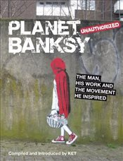 Planet Banksy : The man, his work and the movement he inspired -