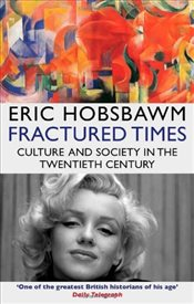 Fractured Times : Culture and Society in the Twentieth Century - Hobsbawm, Eric J.