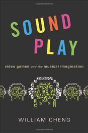 Sound Play : Video Games and the Musical Imagination - Cheng, Willam