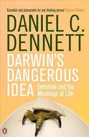 Darwins Dangerous Idea : Evolution and the Meanings of Life - Dennett, Daniel Clement