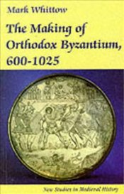 Making of Orthodox Byzantium : 600-1025 - WHITTOW, M