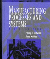 Manufacturing Processes and Systems 9E WSE - Ostwald, Phillip F.