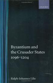 Byzantium and the Crusader States 1096-1204 - Morris, J.C.