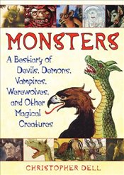 Monsters : A Bestiary of Devils, Demons, Vampires, Werewolves, and Other Magical Creatures - Dell, Christopher