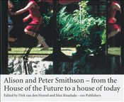 Smithson Alison & Peter - from the House of the Future to a House for Today - Risselada, Max