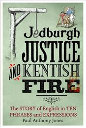 Jedburgh Justice and Kentish Fire : The Origins of English in Ten Phases and Expressions - Jones, Paul Anthony