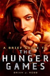 Brief Guide To The Hunger Games - Robb, Brian J.