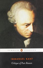 Critique of Pure Reason - Kant, Immanuel