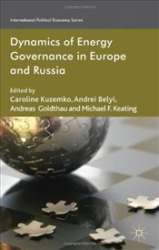 Dynamics of Energy Governance in Europe and Russia - Kuzemko, Caroline