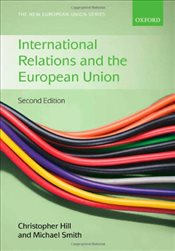 International Relations and the European Union - Hill, Christopher