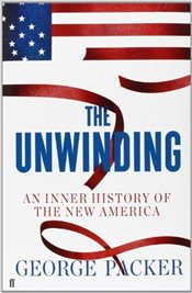 Unwinding : An Inner History of the New America - Packer, George