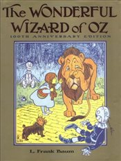 Wizard of Oz : Books of Wonder :  100th Anniversary Edition - Baum, L. Frank