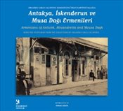 Antakya İskenderun ve Musa Dağı Ermenileri : Armenians of Antioch Alexandretta and Mousa Dagh - Fethi, Ahmet