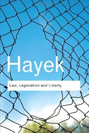 Law, Legislation and Liberty: A new statement of the liberal principles of justice and political eco - Hayek, Friedrich August