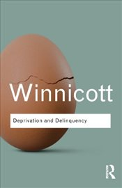 Deprivation and Delinquency  - Winnicott, D. W.