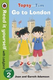 Topsy and Tim : Go to London : Read It Yourself With Ladybird : Level 2 - Adamson, Jean