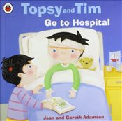 Topsy and Tim : Go to Hospital - Adamson, Jean