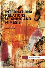 International Relations, Meaning and Mimesis - Polat, Necati