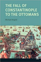 Fall of Constantinople to the Ottomans : Context and Consequences - Angold, Michael