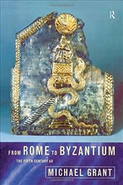 From Rome to Byzantium : The Fifth Century AD - Grant, Michael