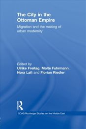 City in the Ottoman Empire : Migration and the making of urban modernity  - Freitag, Ulrike