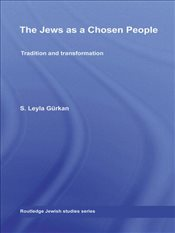Jews as a Chosen People : Tradition and transformation - Gurkan, S. Leyla