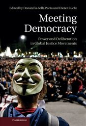 Meeting Democracy : Power and Deliberation in Global Justice Movements - Porta, Donatella della