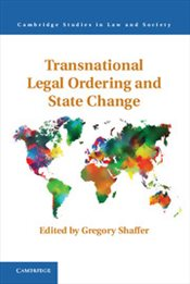 Transnational Legal Ordering and State Change - Shaffer, Gregory C.