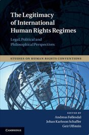 Legitimacy of International Human Rights Regimes : Legal, Political and Philosophical Perspectiv - Follesdal, Andreas