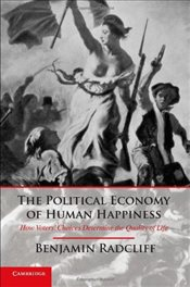 Political Economy of Human Happiness : How Voters Choices Determine the Quality of Life - Radcliff, Benjamin