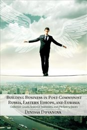 Building Business in Post-Communist Russia, Eastern Europe, and Eurasia: Collective Goods, Selective - Duvanova, Dinissa