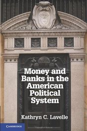 Money and Banks in the American Political System - Lavelle, Kathryn C.