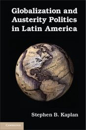 Globalization and Austerity Politics in Latin America - Kaplan, Stephen B.