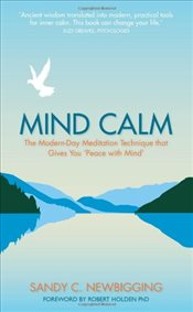 Mind Calm: The Modern-Day Meditation Technique that Gives You Peace with Mind - Newbigging, Sandy