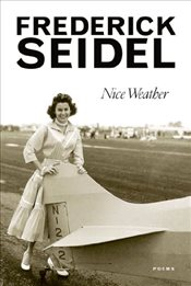 Nice Weather : Poems - Seidel, Frederick