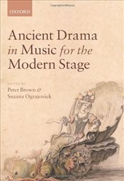 Ancient Drama in Music for the Modern Stage - Brown, Peter