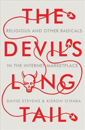 Devils Long Tail : Religious and Other Radicals in the Internet Marketplace - Stevens, David