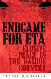 Endgame for ETA : Elusive Peace in the Basque Country - Whitfield, Teresa