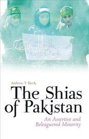 Shias of Pakistan : An Assertive and Beleaguered Minority - Rieck, Andreas T.