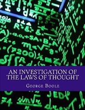 Investigation of the Laws of Thought: Foundation for Theories of Logic and Probabilities - Boole, George