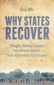 Why States Recover : Changing Walking Societies into Winning Nations, from Afghanistan to Zimbabwe - Mills, Greg