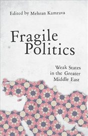 Fragile Politics : Weak States in the Greater Middle East - Kamrava, Mehran