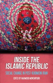 Inside the Islamic Republic : Social Change in Post-Khomeini Iran - Monshipouri, Mahmood