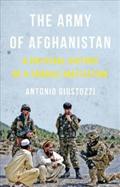 Army of Afghanistan : A Political History of a Fragile Institution - Giustozzi, Antonio