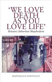 We Love Death as You Love Life : Britains Suburban Mujahedeen - Pantucci, Raffaello
